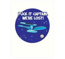 Fuck It Captain... Art Print