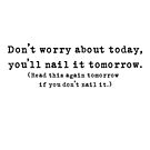 You'll nail it tomorrow. by MrSimonTaylor