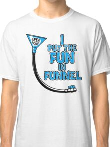I Put The Fun In Funnel Classic T-Shirt