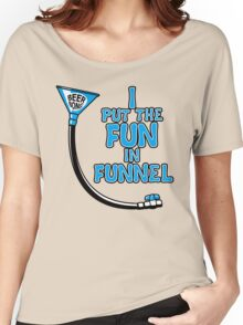 I Put The Fun In Funnel Women's Relaxed Fit T-Shirt