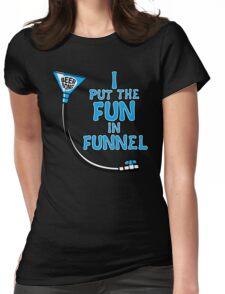 I Put The Fun In Funnel T-Shirt
