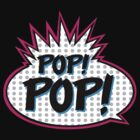Pop! Pop! by odysseyroc