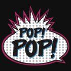 Pop! Pop! by odysseyroc