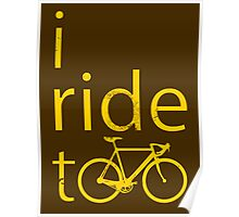 I ride too, yellow Poster