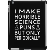 I Make Horrible Science Puns But Only Periodically iPad Case/Skin
