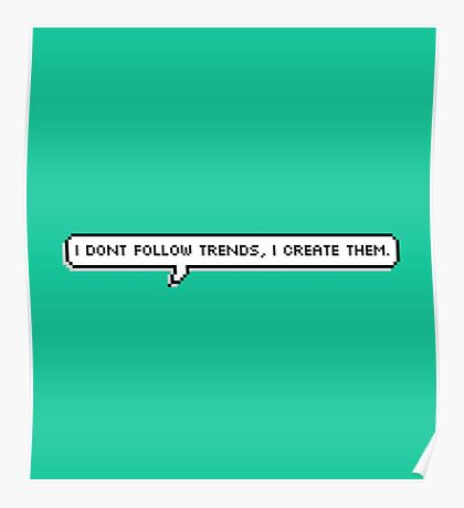 I don't follow trends, I create them. Poster