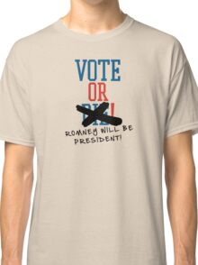 Vote or ... Romney will be President! Classic T-Shirt