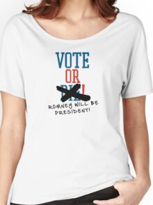 Vote or ... Romney will be President! Women's Relaxed Fit T-Shirt