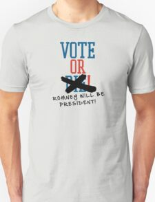 Vote or ... Romney will be President! Unisex T-Shirt