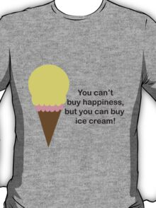 You Can't Buy Happiness (Ice Cream) T-Shirt