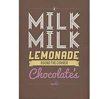 Milk, Milk, Lemonade.... Photographic Print