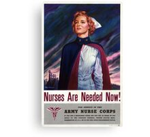 Nurses are needed now - Vintage WWII Poster Canvas Print