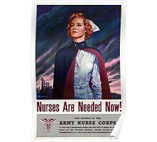 Nurses are needed now - Vintage WWII Poster Poster
