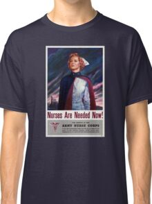 Nurses are needed now - Vintage WWII Poster Classic T-Shirt