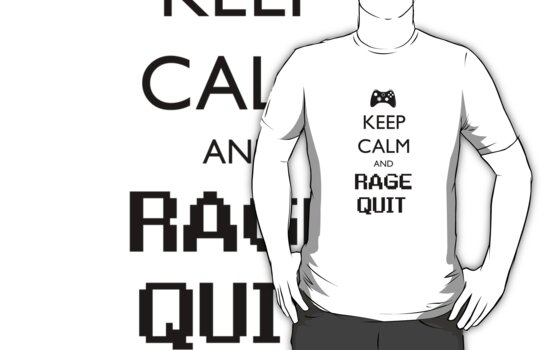 Keep Calm and Rage Quit by ScottW93