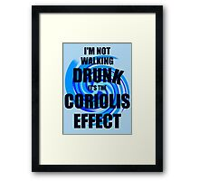 I'm not walking drunk... it's the Coriolis effect! Framed Print