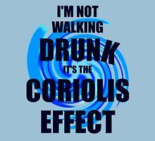 I'm not walking drunk... it's the Coriolis effect! Unisex T-Shirt