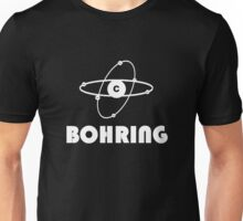 Science? Bohring. Unisex T-Shirt
