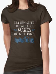 Let him sleep for when he wakes he will move mountains Womens Fitted T-Shirt