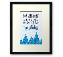 Let him sleep for when he wakes he will move mountains Framed Print