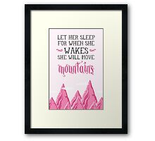 Let her sleep for when she wakes she will move mountains Framed Print