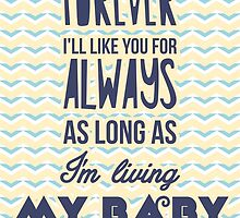I'll love you forever, I'll like you for always as long as I'm living my baby you'll be by nektarinchen