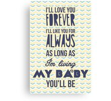 I'll love you forever, I'll like you for always as long as I'm living my baby you'll be Canvas Print