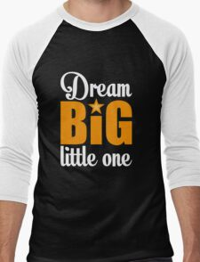 Dream big little one Men's Baseball ¾ T-Shirt