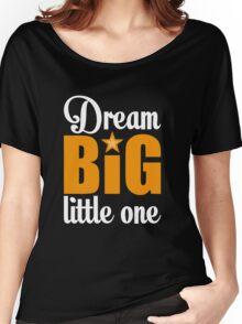 Dream big little one Women's Relaxed Fit T-Shirt
