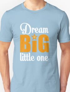 Dream big little one Unisex T-Shirt