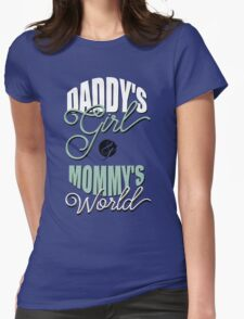 Daddy's girl and mommy's world Womens Fitted T-Shirt
