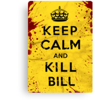 Keep Calm and Kill Bill Canvas Print