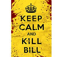 Keep Calm and Kill Bill Photographic Print