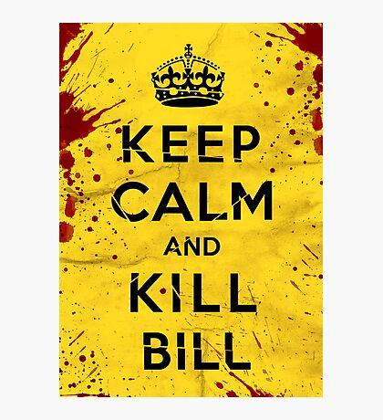 Keep Calm and Kill Bill Photographic Print