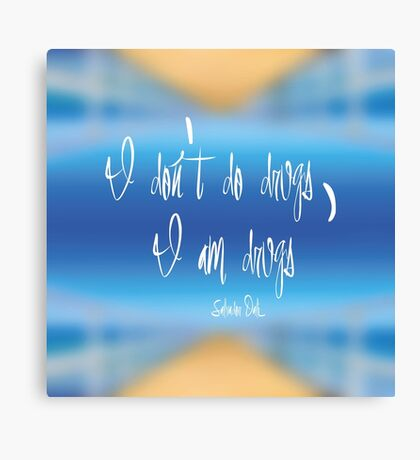 I don't do drugs... Canvas Print