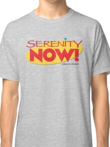 Serenity Now! Classic T-Shirt