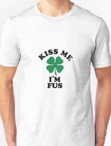 Kiss me, Im FUS T-Shirt