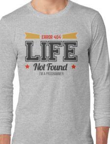 programmer - error 404 - life not found Long Sleeve T-Shirt