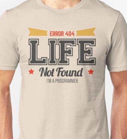 programmer - error 404 - life not found Unisex T-Shirt