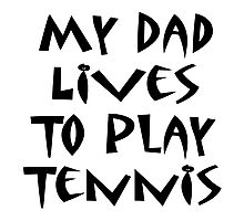 My Dad Lives To Play Tennis Photographic Print