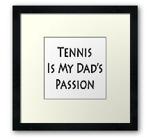Tennis Is My Dad's Passion Framed Print