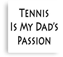 Tennis Is My Dad's Passion Canvas Print