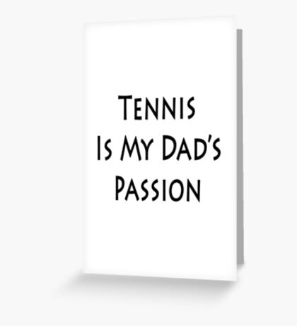 Tennis Is My Dad's Passion Greeting Card