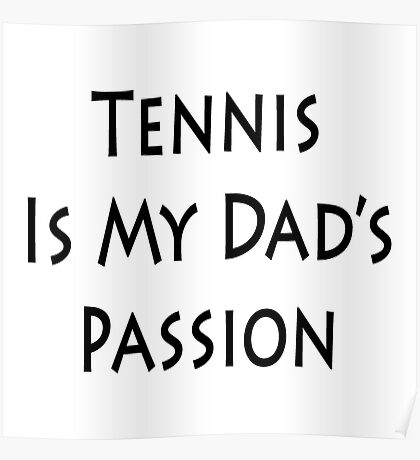 Tennis Is My Dad's Passion Poster