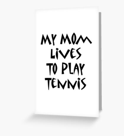 My Mom Lives To Play Tennis Greeting Card