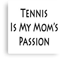 Tennis Is My Mom's Passion  Canvas Print