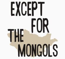 Except For The Mongols! by LewisColeman