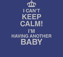 I Can't Keep Calm I'm Having Another Baby Womens Fitted T-Shirt