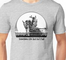 Sometimes Life Just Isn't Fair Unisex T-Shirt