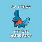 So I heard you like Mudkips? by Ryadasu